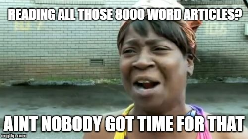 Reading all those 8000-word articles? Aint nobody got time for that (meme)
